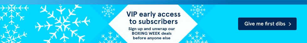 VIP early access to subscribers.Sign up and unwrap our BOXING WEEK deals before anyone else! Give me first dibs