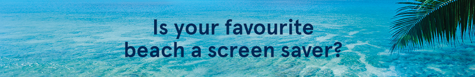 Is your favourite beach a screen saver?