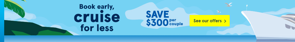 Book early, cruise for less. Save $300 per couple. See our offers.