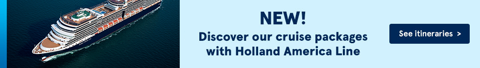New! Discover our cruise packages with Holland America Line. See itineraries.
